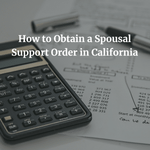 How to Obtain a Spousal Support Order in California