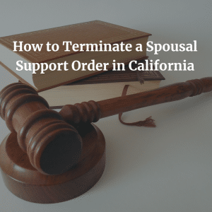 How to Terminate a Spousal Support Order in California
