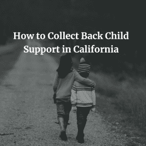 How-to-Collect-Back-Child-Support-in-California